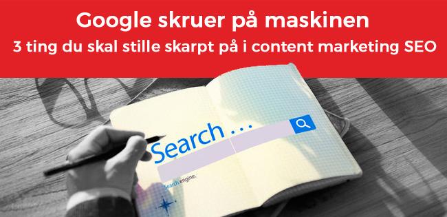 Google skruer på maskinen - Arbejde med content marketing i SEO