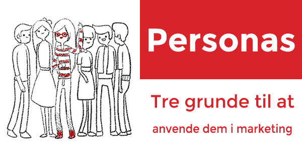 Personas - 3 grunde til at anvende dem i marketing
