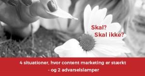 4 gode og 2 mindre gode content marketing situationer